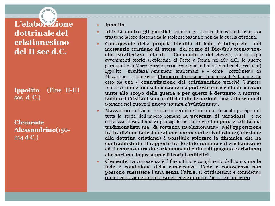 L'elaborazione dottrinale del cristianesimo del II sec d.C. Ippolito (Fine II-III sec. d. C.) Clemente Alessandrino(150- 214 d.C.) Ippolito Attività c
