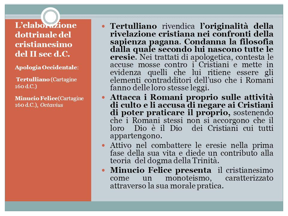 L'elaborazione dottrinale del cristianesimo del II sec d.C. Apologia Occidentale: Tertulliano (Cartagine 160 d.C.) Minucio Felice(Cartagine 160 d.C.),