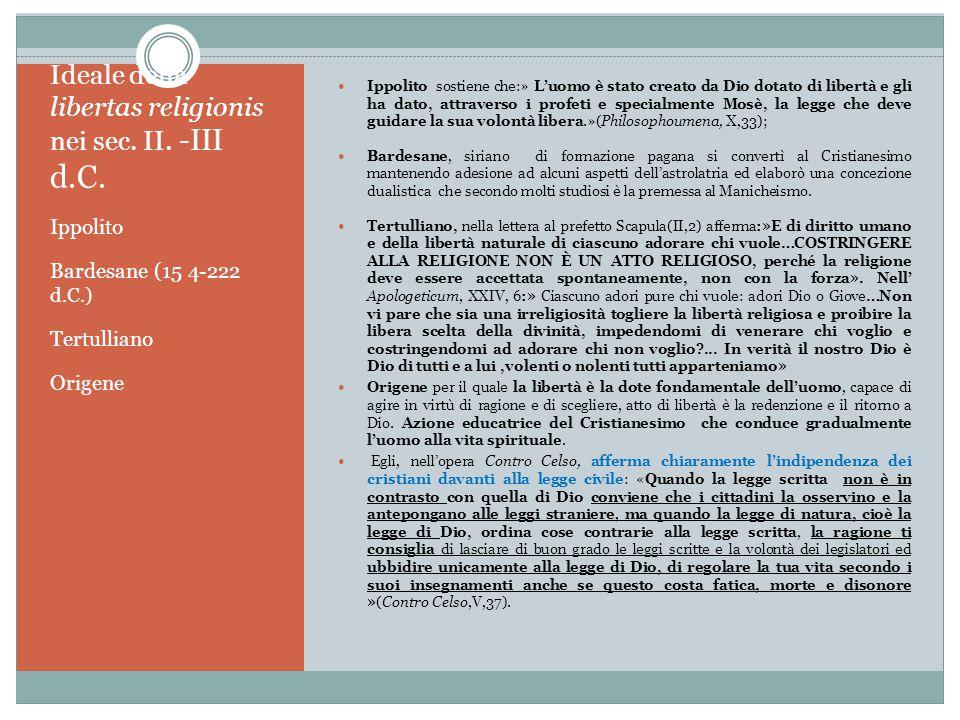 Ideale della libertas religionis nei sec. II. -III d.C. Ippolito Bardesane (15 4-222 d.C.) Tertulliano Origene Ippolito sostiene che:» L'uomo è stato
