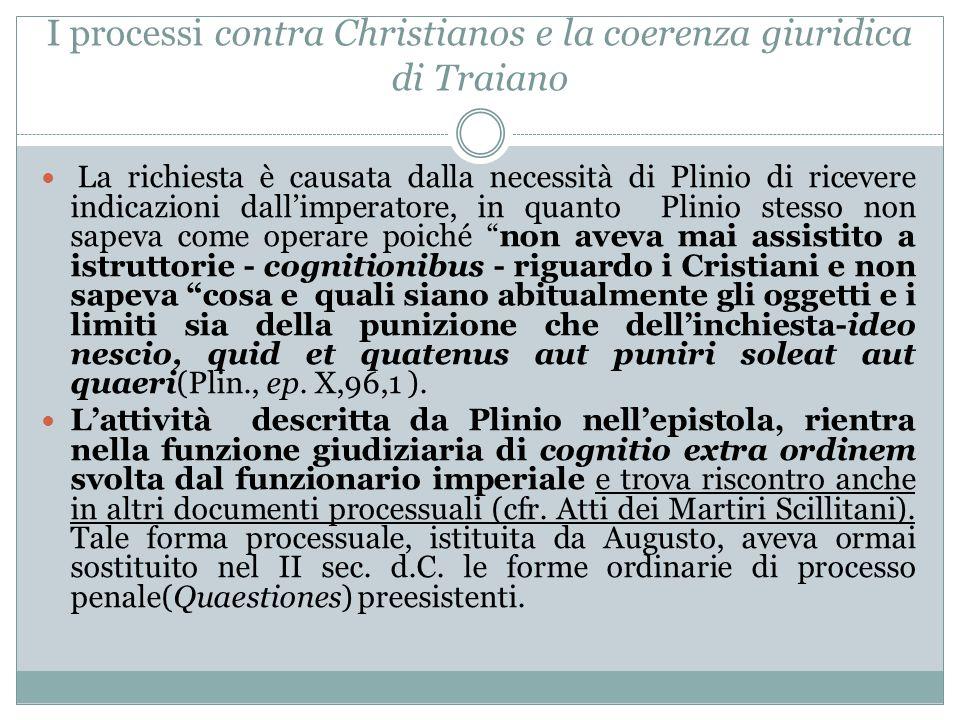 I processi contra Christianos e la coerenza giuridica di Traiano La richiesta è causata dalla necessità di Plinio di ricevere indicazioni dall'imperat
