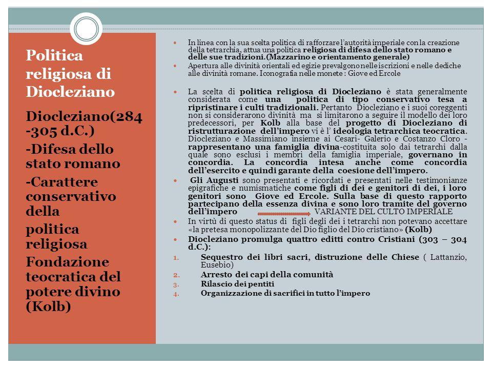 Politica religiosa di Diocleziano Diocleziano(284 -305 d.C.) -Difesa dello stato romano -Carattere conservativo della politica religiosa Fondazione te