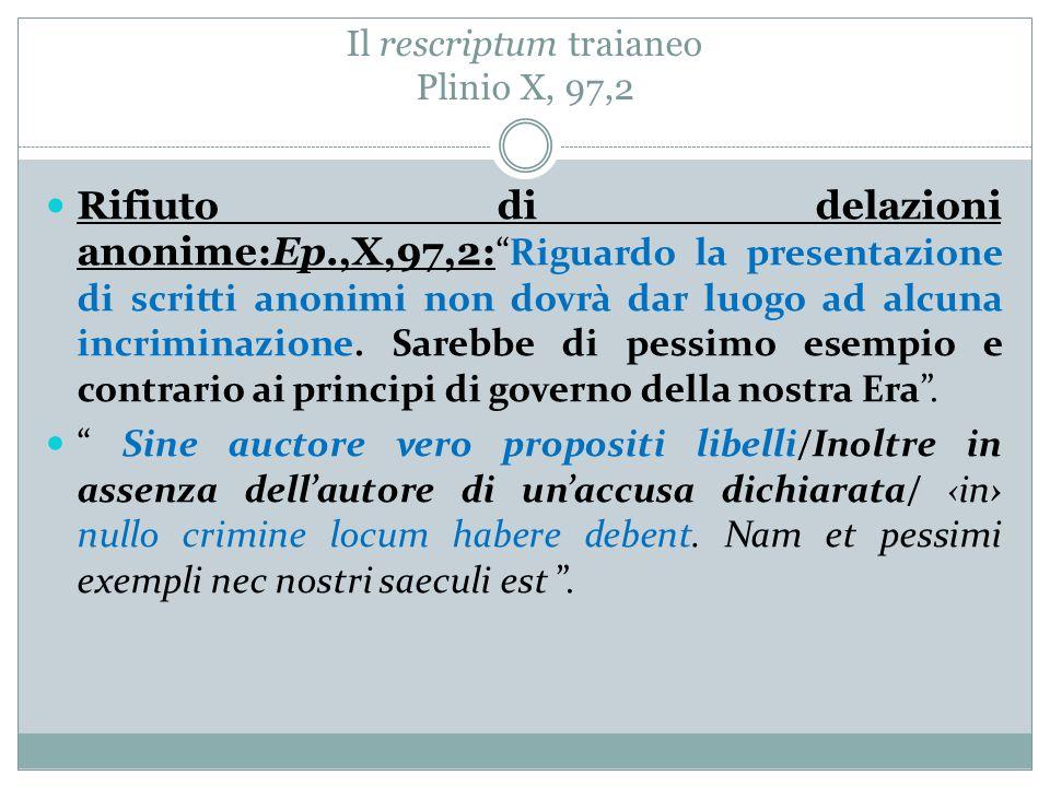 """Il rescriptum traianeo Plinio X, 97,2 Rifiuto di delazioni anonime:Ep.,X,97,2: """"Riguardo la presentazione di scritti anonimi non dovrà dar luogo ad al"""
