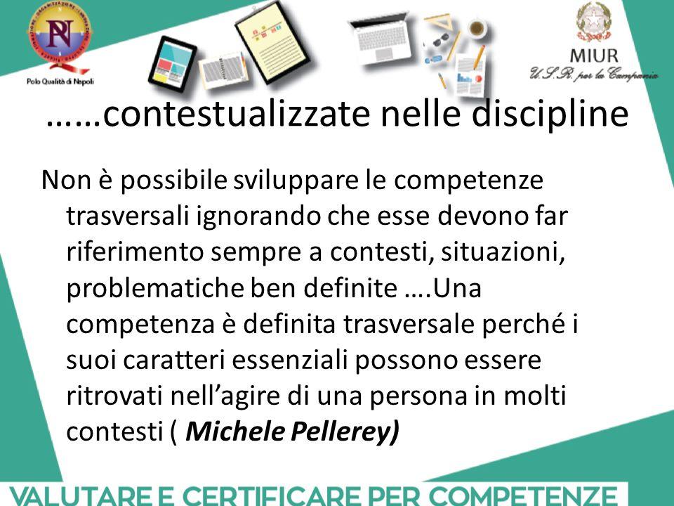 ……contestualizzate nelle discipline Non è possibile sviluppare le competenze trasversali ignorando che esse devono far riferimento sempre a contesti,