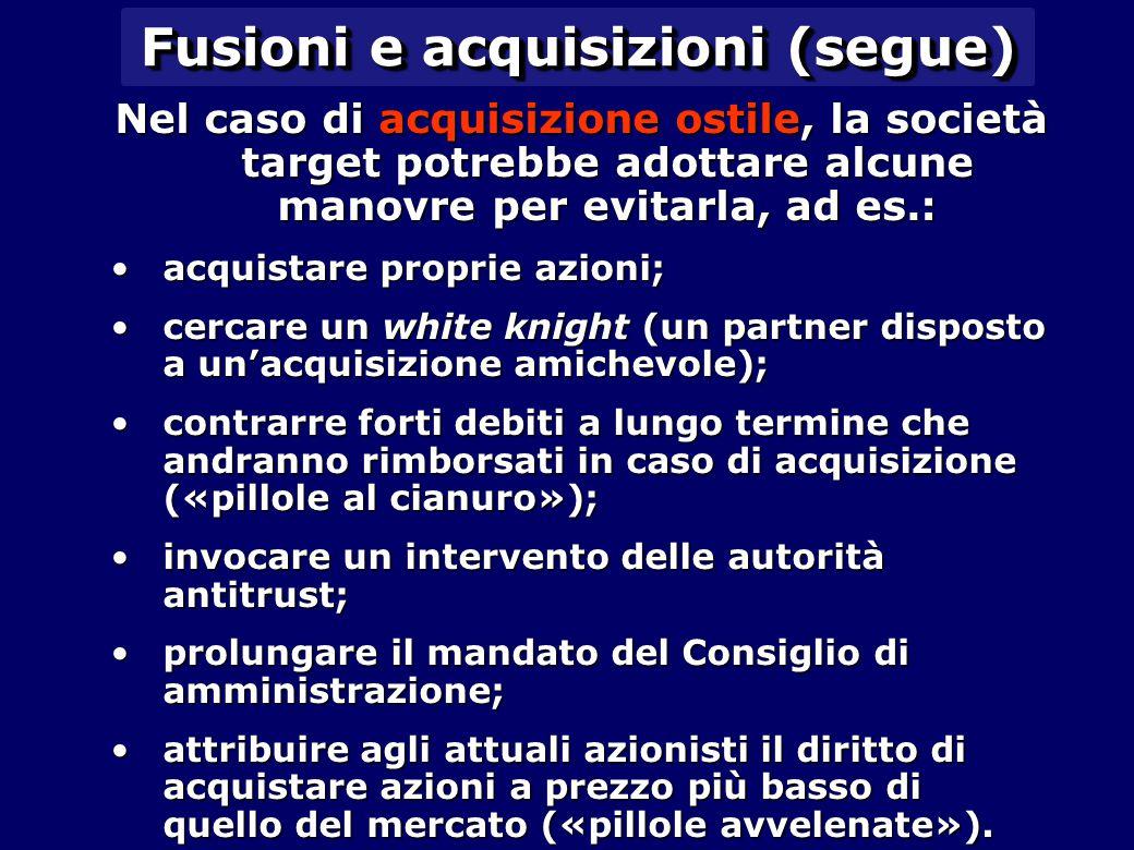 Fusioni e acquisizioni (segue) Nel caso di acquisizione ostile, la società target potrebbe adottare alcune manovre per evitarla, ad es.: acquistare pr