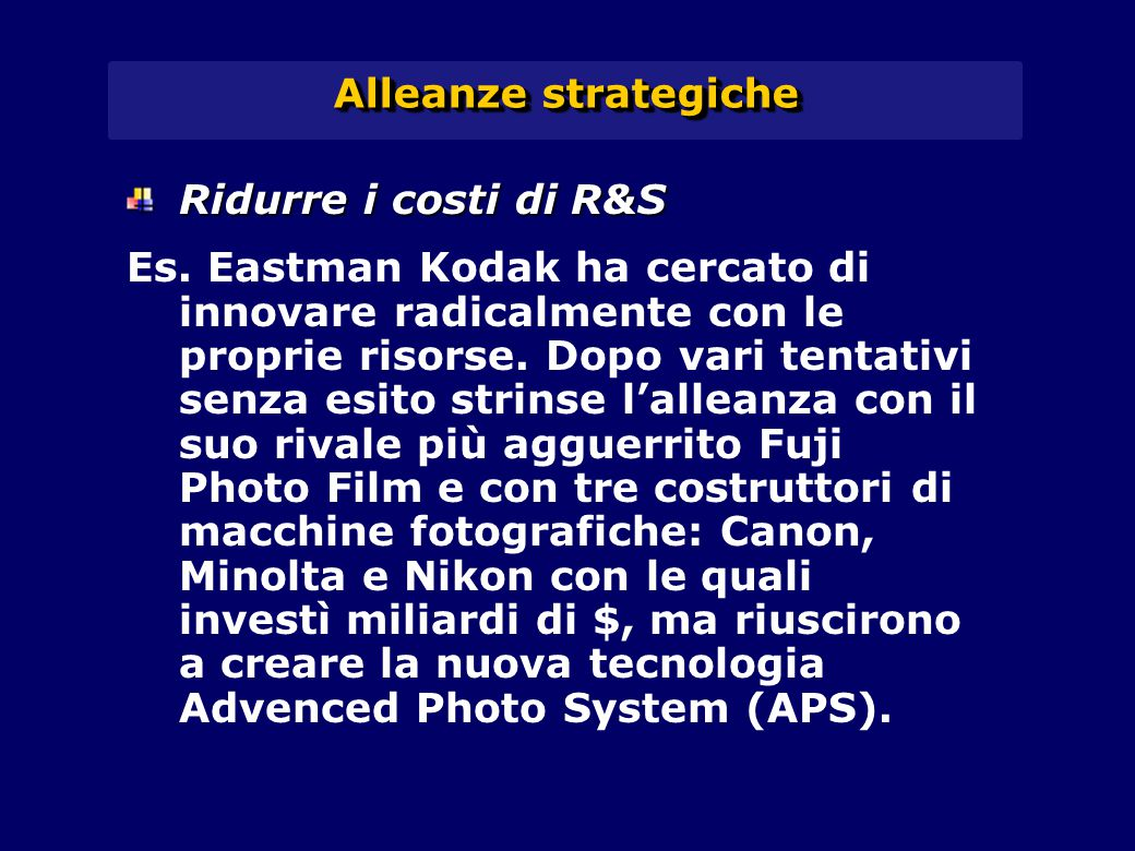 Alleanze strategiche Ridurre i costi di R&S Es.
