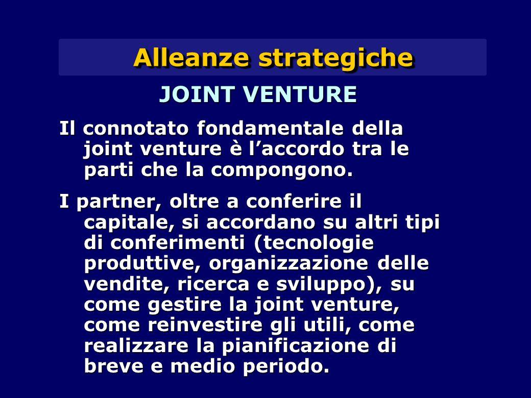 Alleanze strategiche JOINT VENTURE Il connotato fondamentale della joint venture è l'accordo tra le parti che la compongono. I partner, oltre a confer