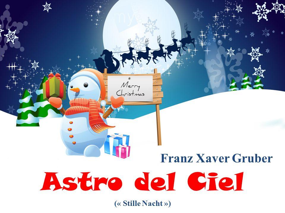 Astro del Ciel Franz Xaver Gruber (« Stille Nacht »)