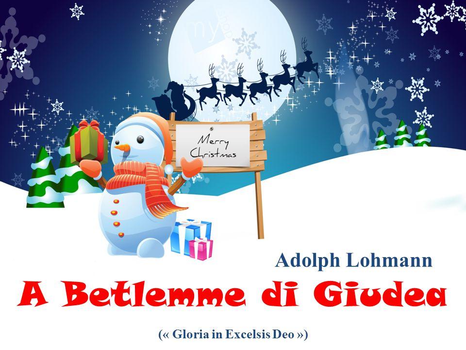 A Betlemme di Giudea Adolph Lohmann (« Gloria in Excelsis Deo »)