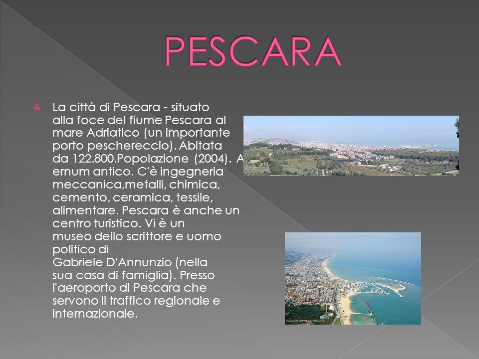  La città di Pescara - situato alla foce del fiume Pescara al mare Adriatico (un importante porto peschereccio). Abitata da 122.800.Popolazione (2004