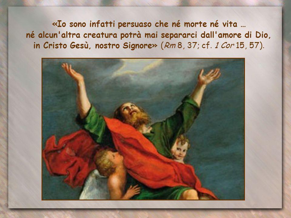 Paolo, ogni volta che pensava alla vittoria di Gesù sembrava impazzire di gioia. Se egli, così affermava, ha affrontato ogni avversità, fino a quella