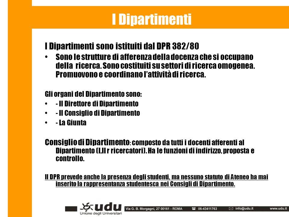 I Dipartimenti sono istituiti dal DPR 382/80 Sono le strutture di afferenza della docenza che si occupano della ricerca.