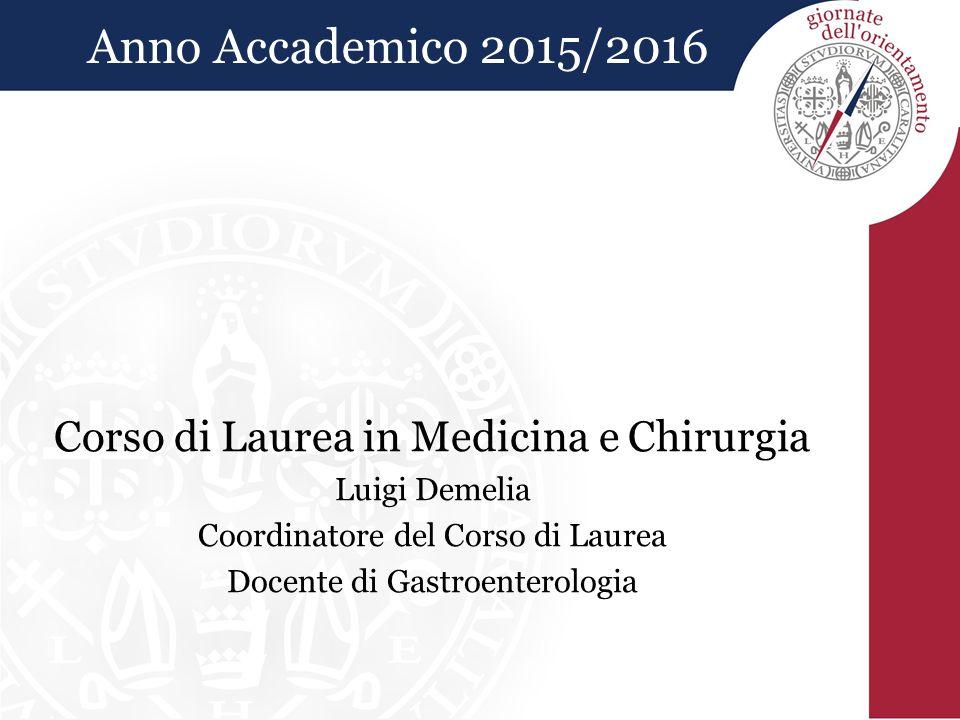 Corso di Laurea in Medicina e Chirurgia Luigi Demelia Coordinatore del Corso di Laurea Docente di Gastroenterologia Anno Accademico 2015/2016