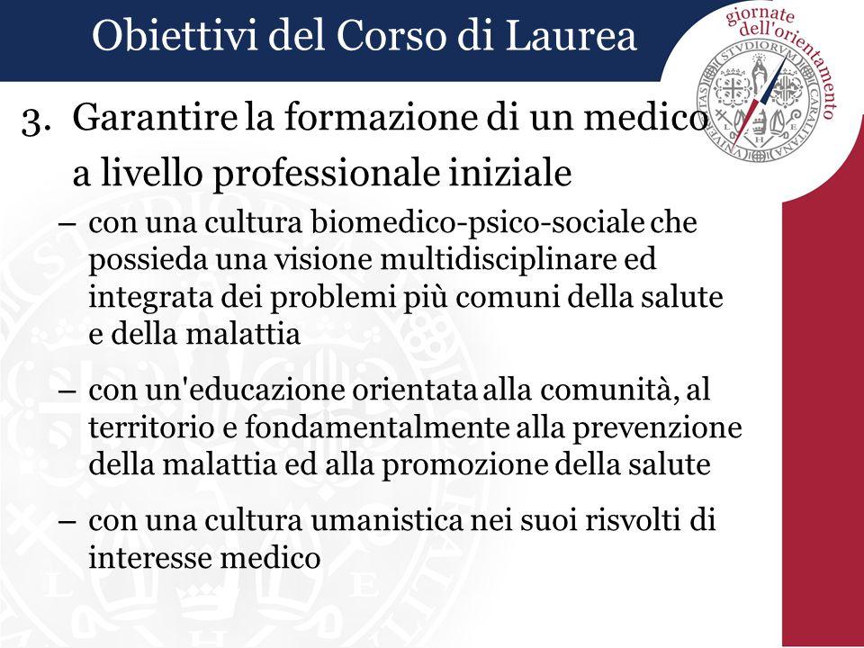 Obiettivi del Corso di Laurea 3.Garantire la formazione di un medico a livello professionale iniziale – con una cultura biomedico-psico-sociale che po