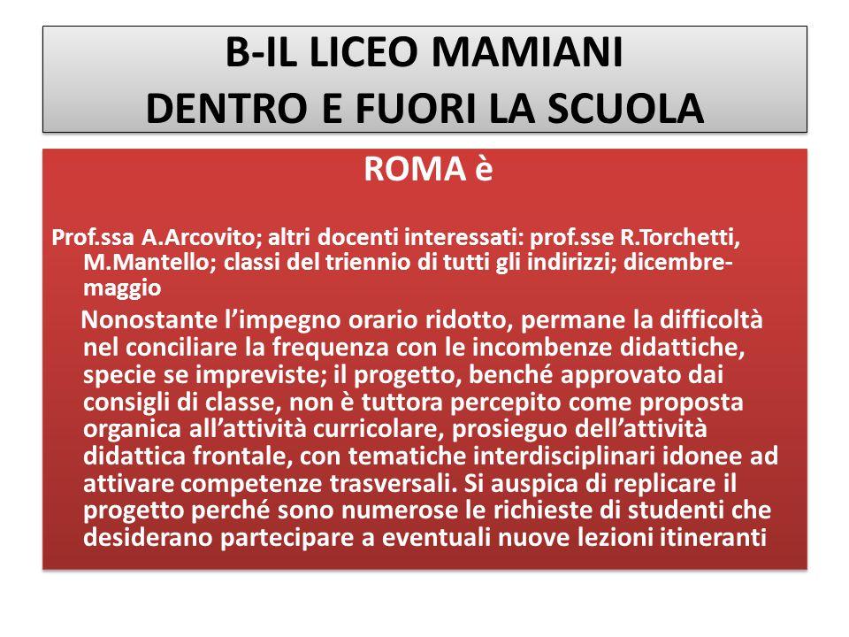 B-IL LICEO MAMIANI DENTRO E FUORI LA SCUOLA ROMA è Prof.ssa A.Arcovito; altri docenti interessati: prof.sse R.Torchetti, M.Mantello; classi del trienn