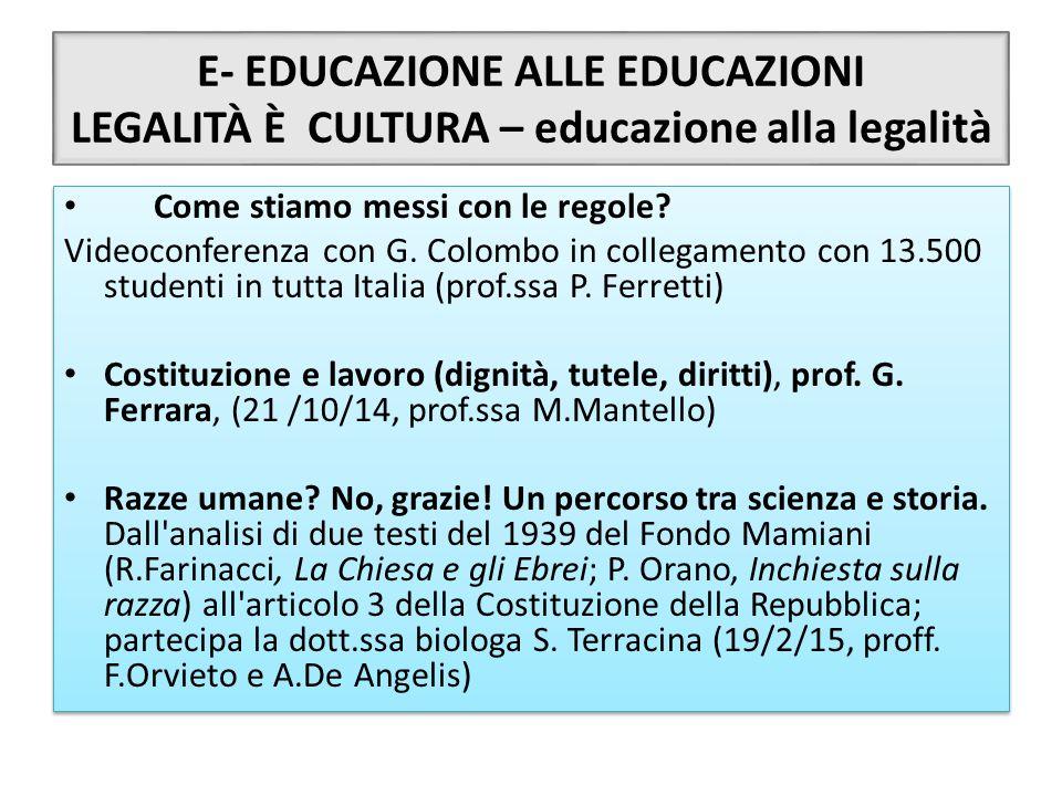 E- EDUCAZIONE ALLE EDUCAZIONI LEGALITÀ È CULTURA – educazione alla legalità Come stiamo messi con le regole? Videoconferenza con G. Colombo in collega