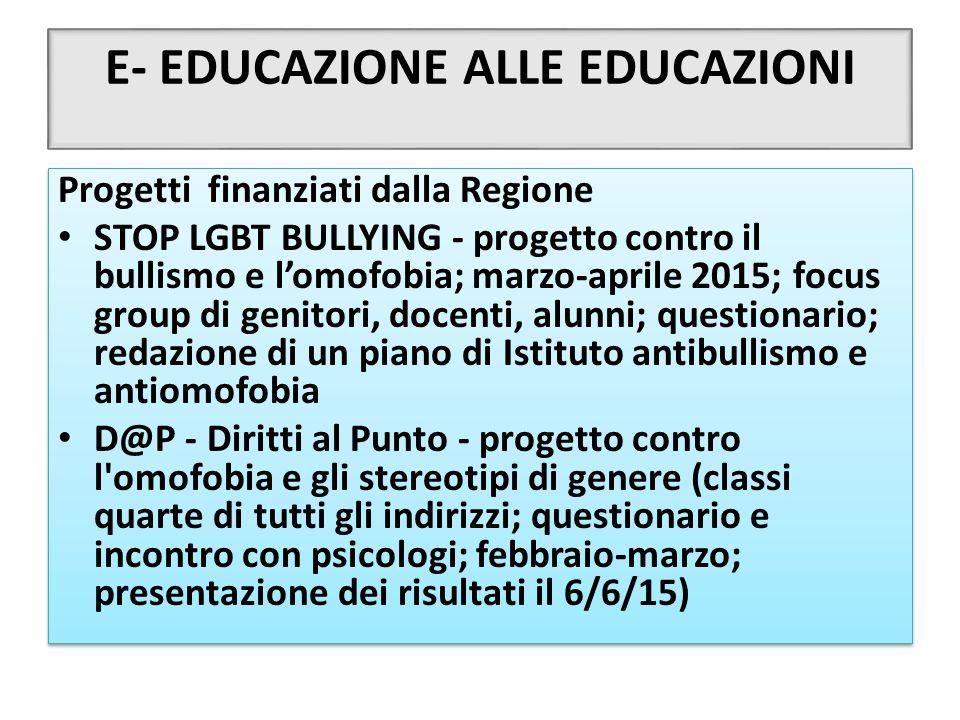 E- EDUCAZIONE ALLE EDUCAZIONI Progetti finanziati dalla Regione STOP LGBT BULLYING - progetto contro il bullismo e l'omofobia; marzo-aprile 2015; focu