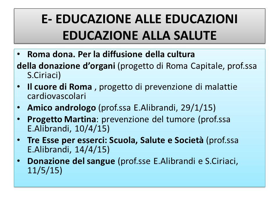 E- EDUCAZIONE ALLE EDUCAZIONI EDUCAZIONE ALLA SALUTE Roma dona. Per la diffusione della cultura della donazione d'organi (progetto di Roma Capitale, p