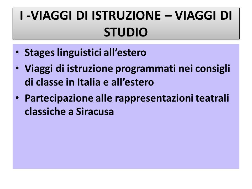 I -VIAGGI DI ISTRUZIONE – VIAGGI DI STUDIO Stages linguistici all'estero Viaggi di istruzione programmati nei consigli di classe in Italia e all'ester