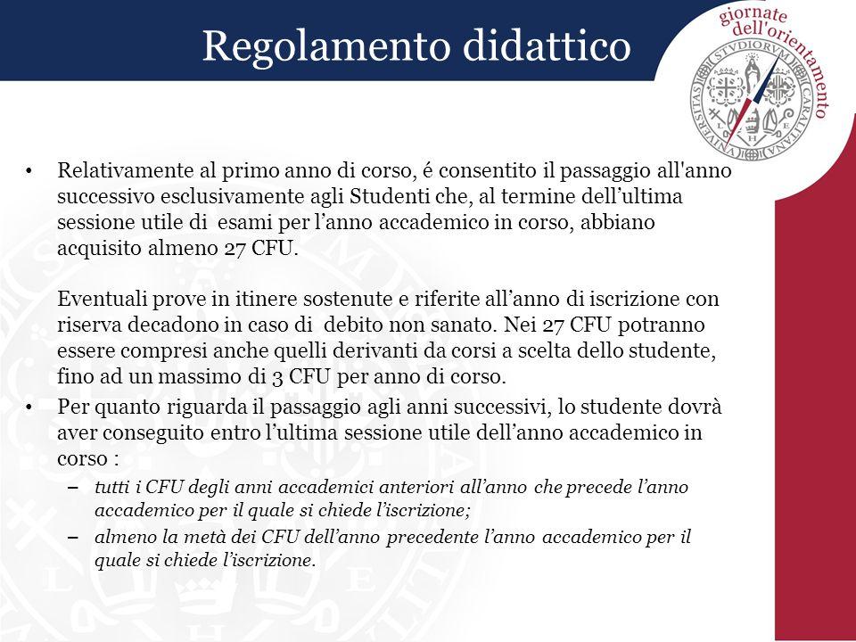 Regolamento didattico Relativamente al primo anno di corso, é consentito il passaggio all'anno successivo esclusivamente agli Studenti che, al termine
