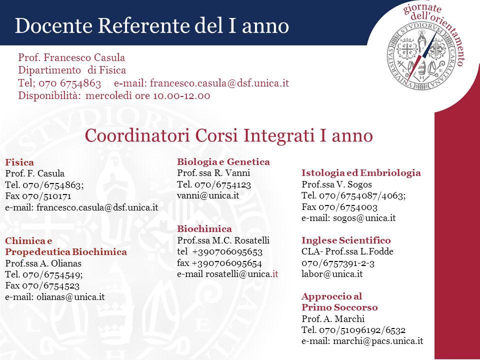 Fisica Prof. F. Casula Tel. 070/6754863; Fax 070/510171 e-mail: francesco.casula@dsf.unica.it Chimica e Propedeutica Biochimica Prof.ssa A. Olianas Te