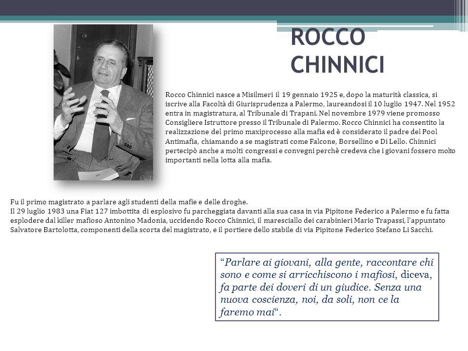ROCCO CHINNICI Rocco Chinnici nasce a Misilmeri il 19 gennaio 1925 e, dopo la maturità classica, si iscrive alla Facoltà di Giurisprudenza a Palermo,
