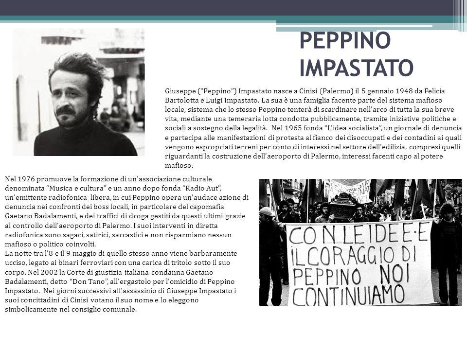"""PEPPINO IMPASTATO Giuseppe (""""Peppino"""") Impastato nasce a Cinisi (Palermo) il 5 gennaio 1948 da Felicia Bartolotta e Luigi Impastato. La sua è una fami"""