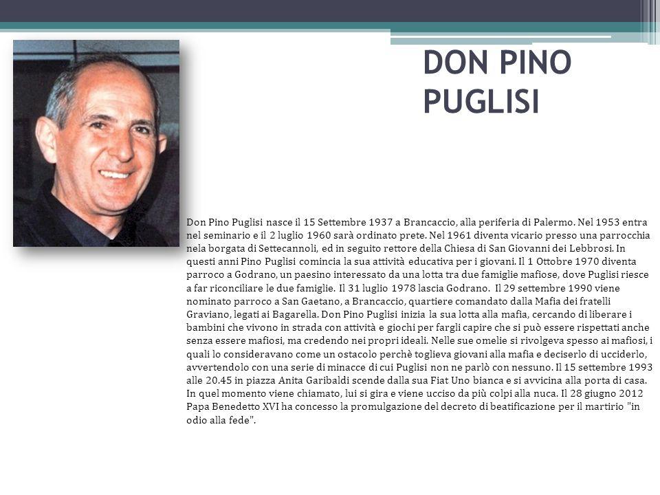 DON PINO PUGLISI Don Pino Puglisi nasce il 15 Settembre 1937 a Brancaccio, alla periferia di Palermo. Nel 1953 entra nel seminario e il 2 luglio 1960