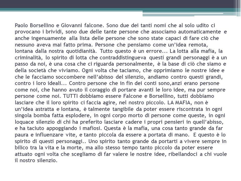 Paolo Borsellino e Giovanni falcone. Sono due dei tanti nomi che al solo udito ci provocano i brividi, sono due delle tante persone che associamo auto
