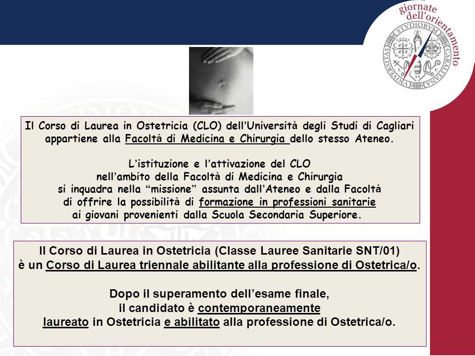 Il Corso di Laurea in Ostetricia (CLO) dell ' Universit à degli Studi di Cagliari appartiene alla Facolt à di Medicina e Chirurgia dello stesso Ateneo