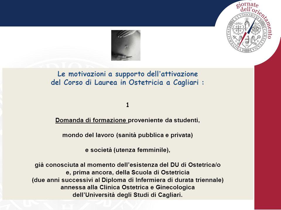 Le motivazioni a supporto dell ' attivazione del Corso di Laurea in Ostetricia a Cagliari : 1 Domanda di formazione proveniente da studenti, mondo del