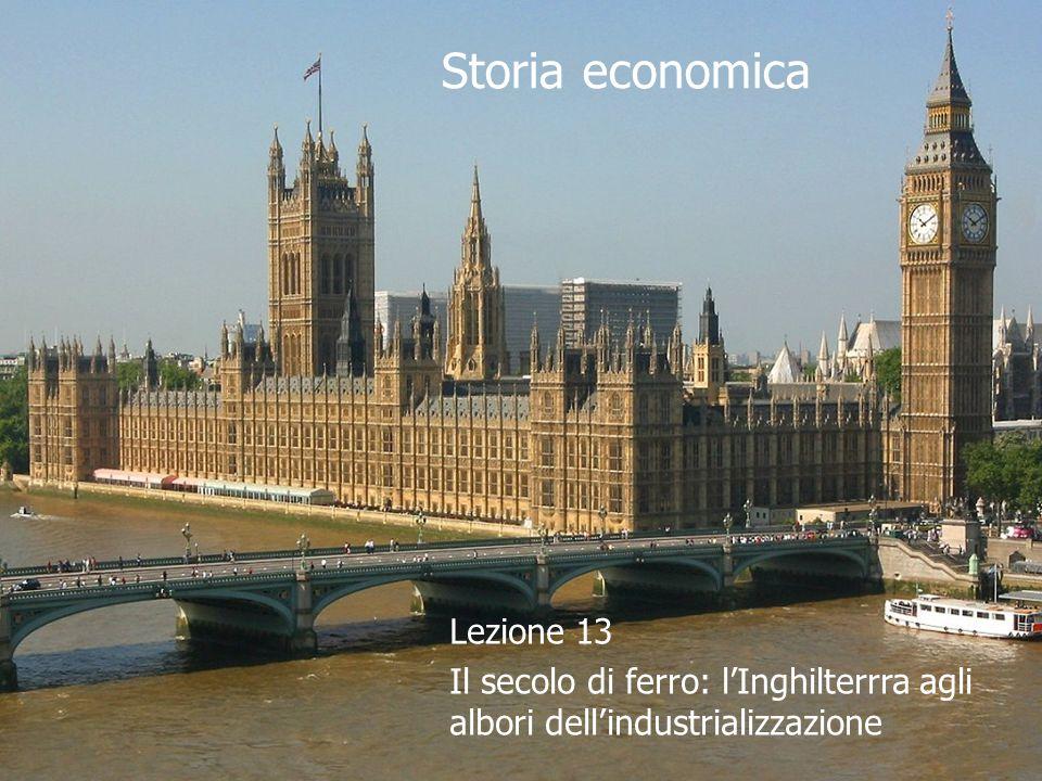 Lezione 13 Il secolo di ferro: l'Inghilterrra agli albori dell'industrializzazione Storia economica