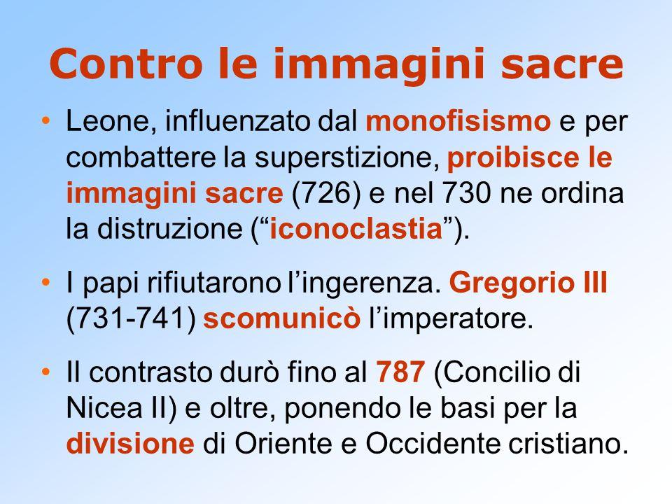 Contro le immagini sacre Leone, influenzato dal monofisismo e per combattere la superstizione, proibisce le immagini sacre (726) e nel 730 ne ordina l