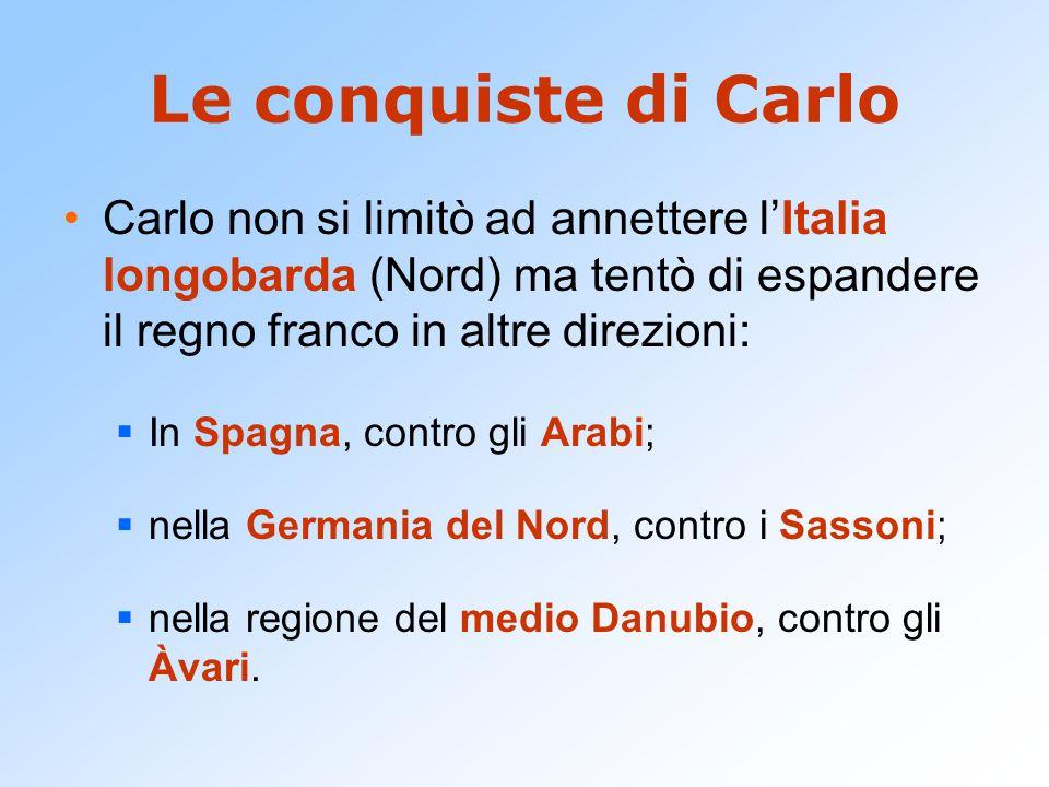 Le conquiste di Carlo Carlo non si limitò ad annettere l'Italia longobarda (Nord) ma tentò di espandere il regno franco in altre direzioni:  In Spagn