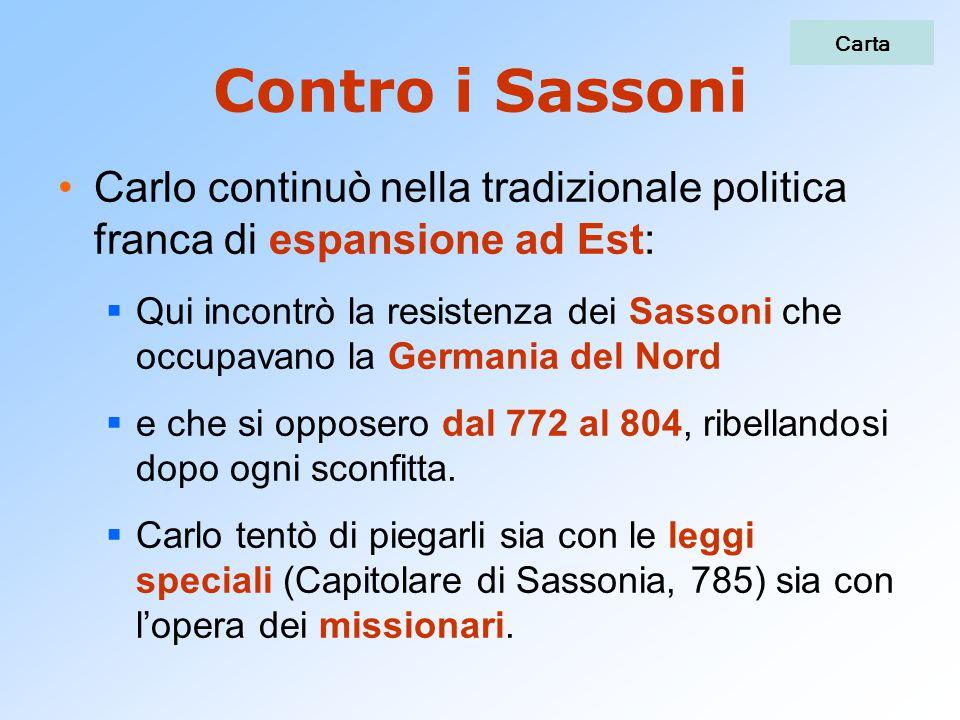 Contro i Sassoni Carlo continuò nella tradizionale politica franca di espansione ad Est:  Qui incontrò la resistenza dei Sassoni che occupavano la Ge