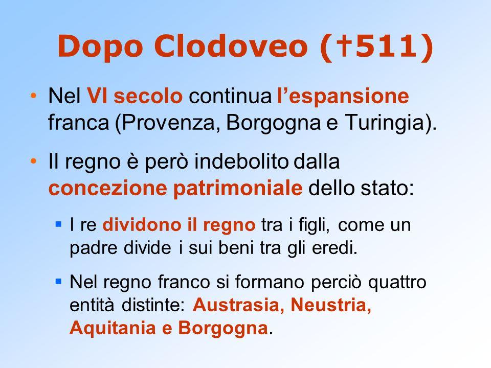 Dopo Clodoveo (  511) Nel VI secolo continua l'espansione franca (Provenza, Borgogna e Turingia). Il regno è però indebolito dalla concezione patrimo