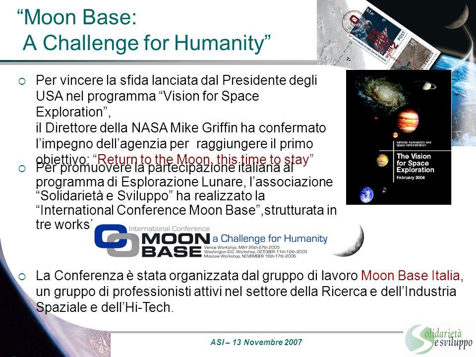 ASI – 13 Novembre 2007 Workshop di Venezia L'accordo sulla realizzazione e utilizzazione di una Base stabilmente abitata sulla Luna, come elemento fondamentale delle future attività spaziali mondiali.