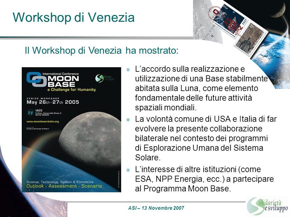 ASI – 13 Novembre 2007 Workshop di Venezia L'accordo sulla realizzazione e utilizzazione di una Base stabilmente abitata sulla Luna, come elemento fon