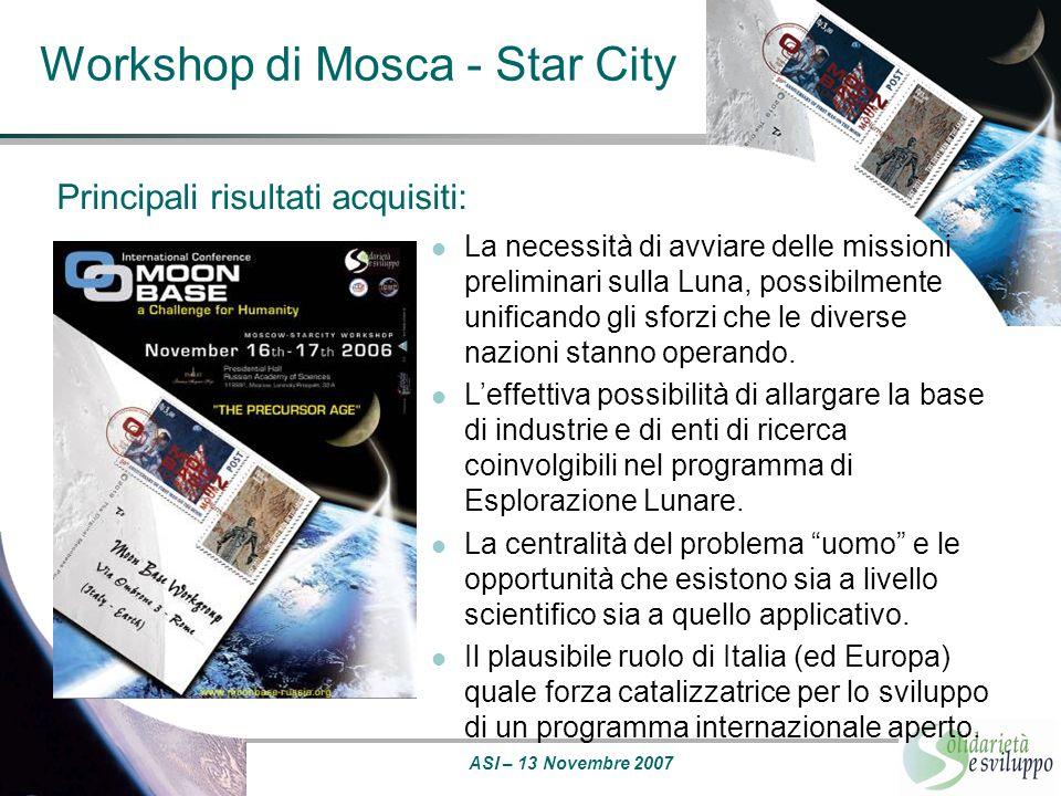ASI – 13 Novembre 2007 Workshop di Mosca - Star City Principali risultati acquisiti: La necessità di avviare delle missioni preliminari sulla Luna, po