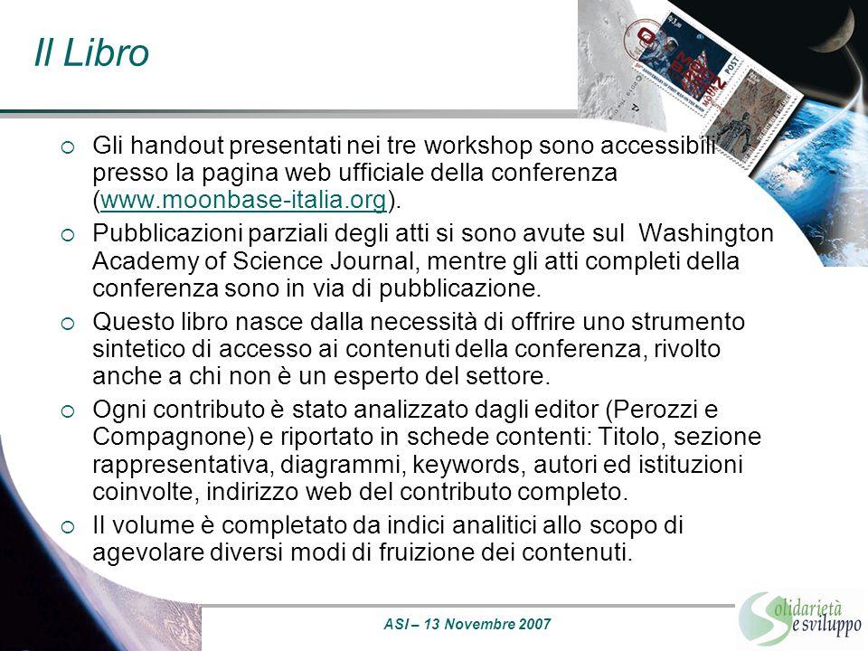 ASI – 13 Novembre 2007 Il Libro  Gli handout presentati nei tre workshop sono accessibili presso la pagina web ufficiale della conferenza (www.moonba