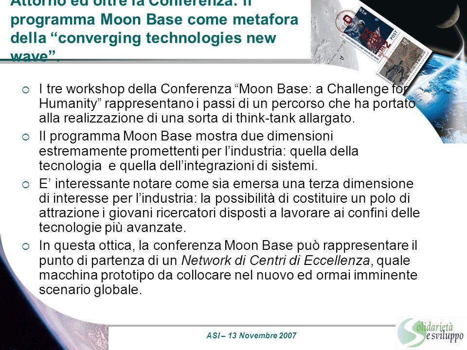 """ASI – 13 Novembre 2007 Attorno ed oltre la Conferenza: il programma Moon Base come metafora della """"converging technologies new wave"""".  I tre workshop"""