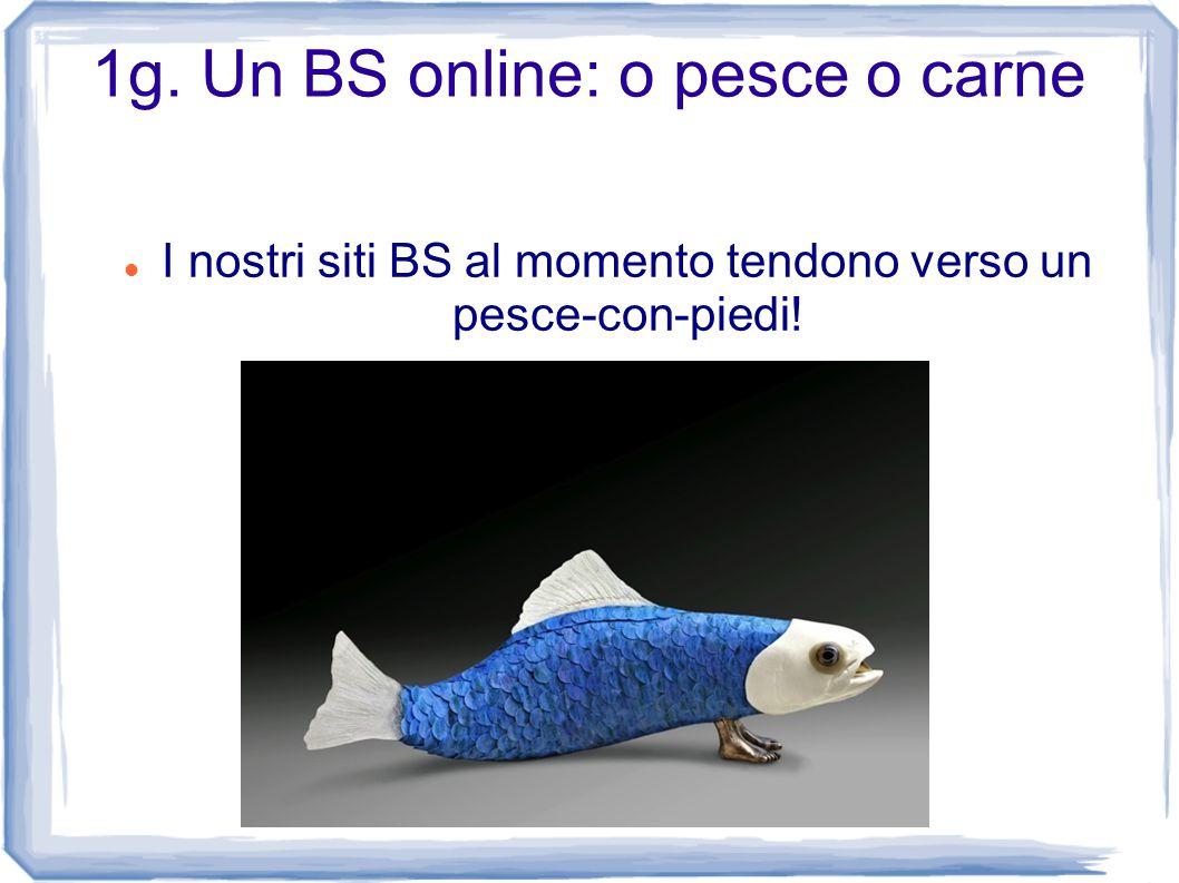 1g. Un BS online: o pesce o carne I nostri siti BS al momento tendono verso un pesce-con-piedi!