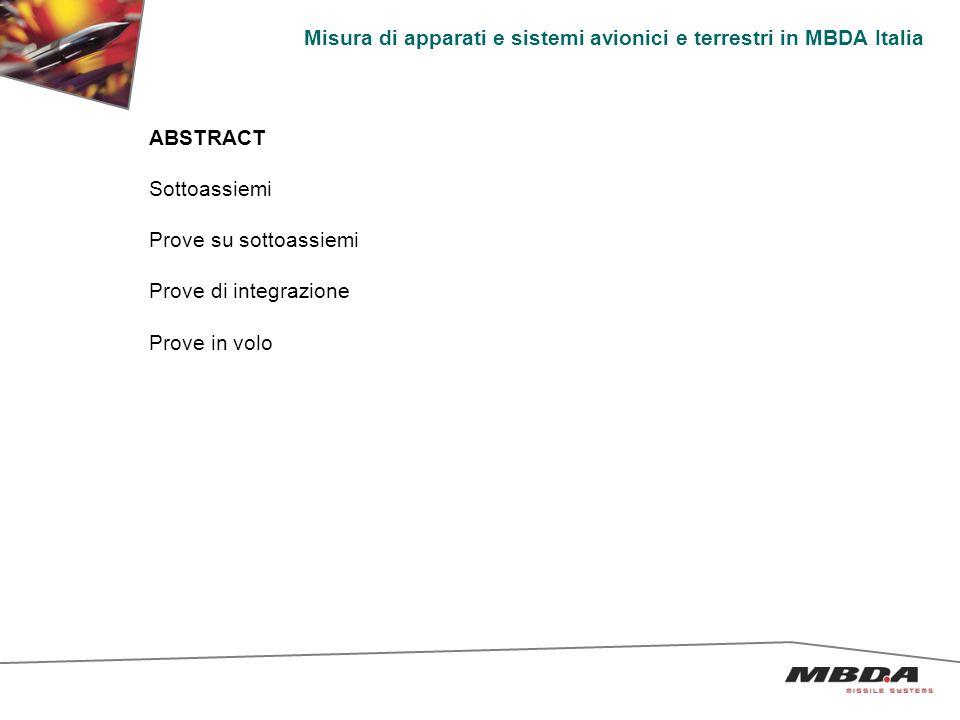 Misura di apparati e sistemi avionici e terrestri in MBDA Italia ABSTRACT Sottoassiemi Prove su sottoassiemi Prove di integrazione Prove in volo