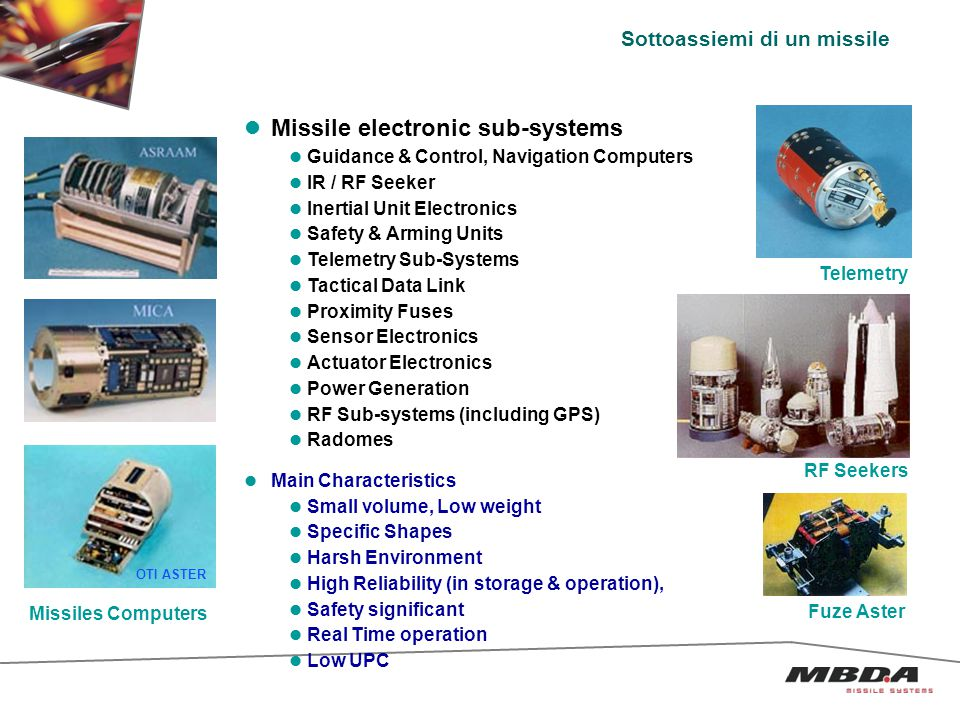 Avionics Subsystems Aircraft Launcher electronics MRIUs & Power Generation Countermeasures equipment CM Computers, Chaff Dispensers Missile Departure Detector: DDM Main Characteristics « Standard » sizes Air Platforms Environment conditions Modular Hardware and Software Reliability (in operation), Safety on platform