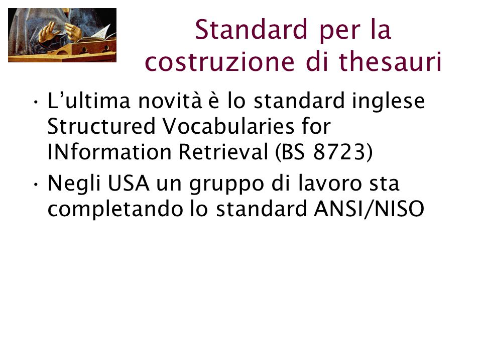 Standard per la costruzione di thesauri L'ultima novità è lo standard inglese Structured Vocabularies for INformation Retrieval (BS 8723) Negli USA un