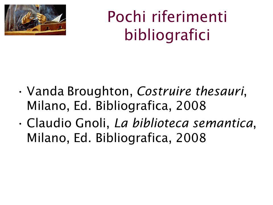 Pochi riferimenti bibliografici Vanda Broughton, Costruire thesauri, Milano, Ed.