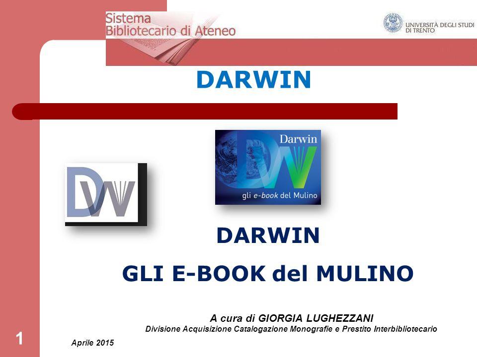 Aprile 2015 A cura di GIORGIA LUGHEZZANI Divisione Acquisizione Catalogazione Monografie e Prestito Interbibliotecario 1 DARWIN GLI E-BOOK del MULINO