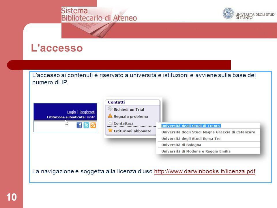10 L'accesso 10 L'accesso ai contenuti è riservato a università e istituzioni e avviene sulla base del numero di IP. L'accesso ai materiali avviene me