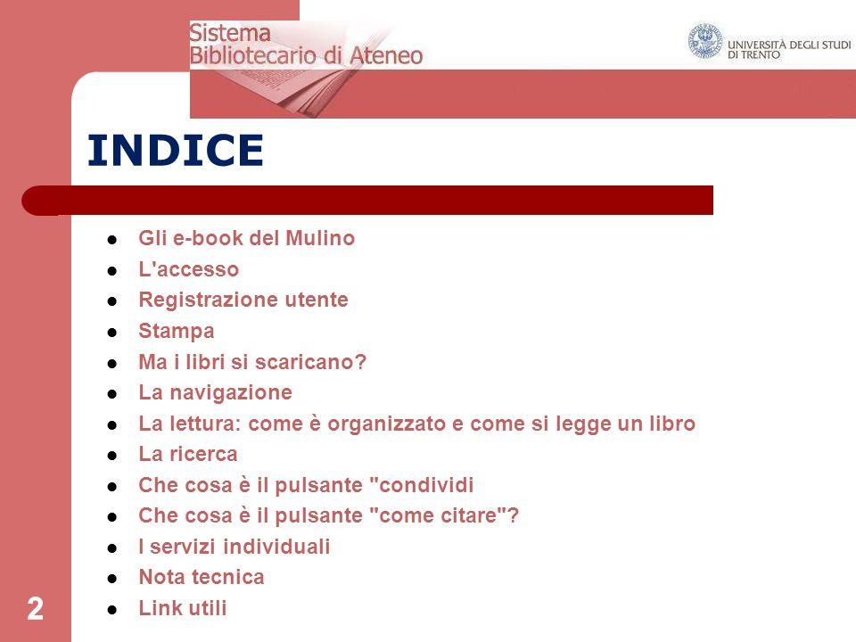 2 INDICE Gli e-book del Mulino L accesso Registrazione utente Stampa Ma i libri si scaricano.