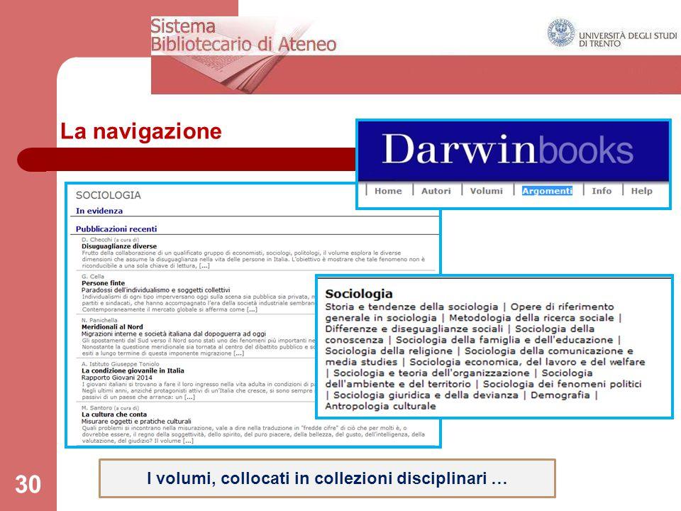 La navigazione 30 I volumi, collocati in collezioni disciplinari …