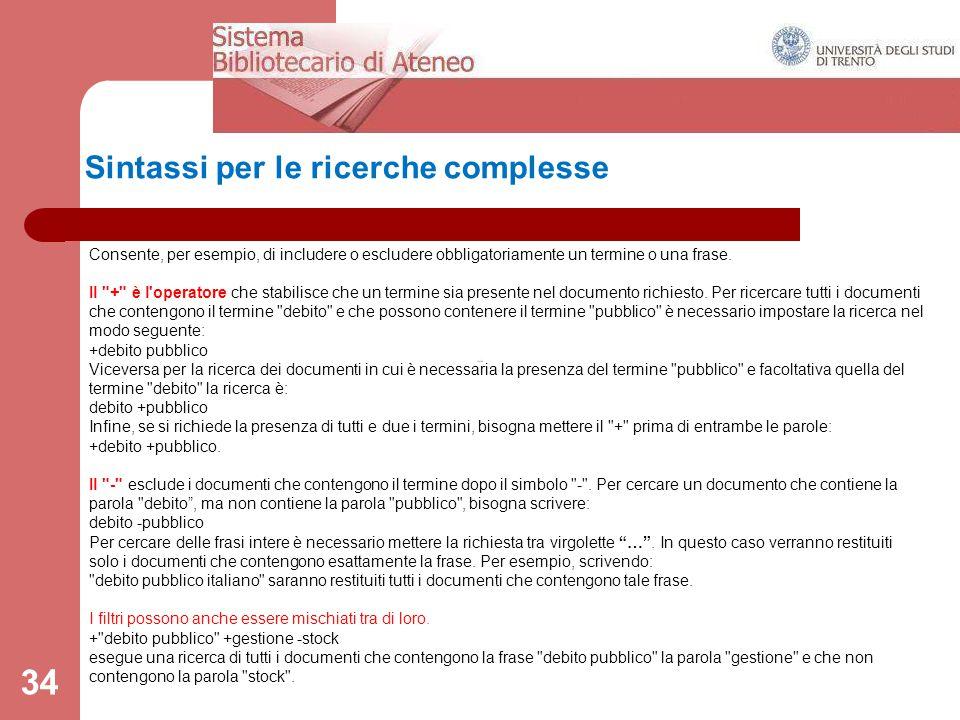 34 Sintassi per le ricerche complesse Consente, per esempio, di includere o escludere obbligatoriamente un termine o una frase.